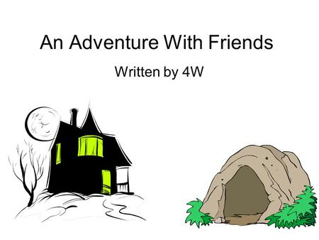 An Adventure With Friends Written by 4W. It was a dark and chilly fall night. My friends and I met at the local park. We were all having fun, but soon.