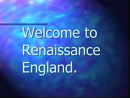 Welcome to Renaissance England.. Its Time! Its time to don your doublet!