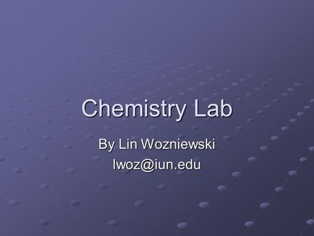 Chemistry Lab By Lin Wozniewski Disclaimer This presentation was prepared using draft rules. There may be some changes in the final copy.