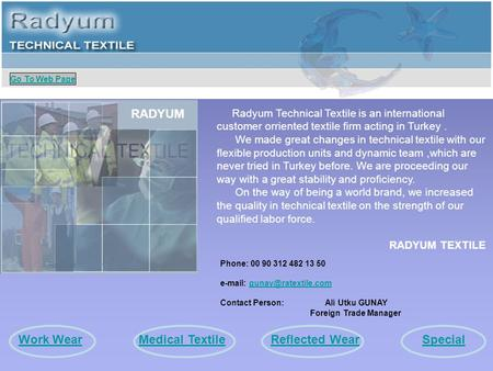 Radyum Technical Textile is an international customer orriented textile firm acting in Turkey. We made great changes in technical textile with our flexible.