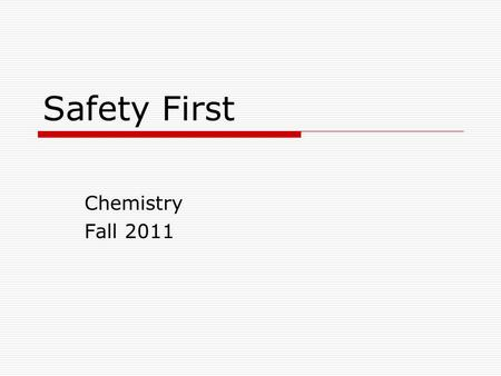 Safety First Chemistry Fall 2011. Whats wrong with this picture?