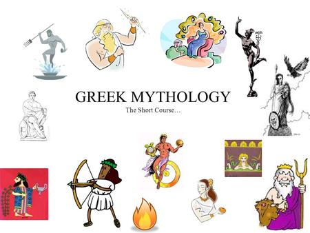 GREEK MYTHOLOGY The Short Course…. Principal gods of Greek mythology The principal gods of Greek mythology.