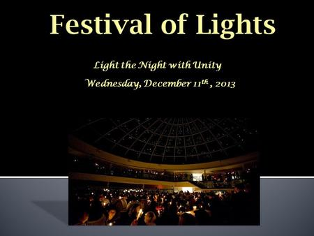 Light the Night with Unity Wednesday, December 11 th, 2013.