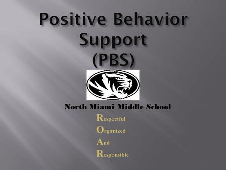 North Miami Middle School R espectful O rganized A nd R esponsible.