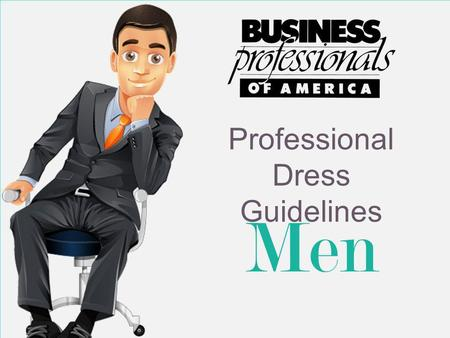 Men Professional Dress Guidelines. Professional appearance is an important aspect of the overall preparation of BPA members for the business world. So.