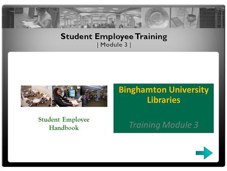 Binghamton University Libraries Training Module 3 Student Employee Handbook.