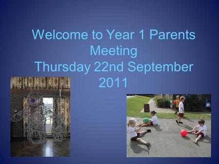 Welcome to Year 1 Parents Meeting Thursday 22nd September 2011.