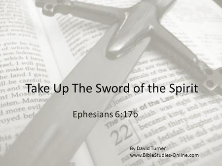 Take Up The Sword of the Spirit Ephesians 6:17b By David Turner www.BibleStudies-Online.com.