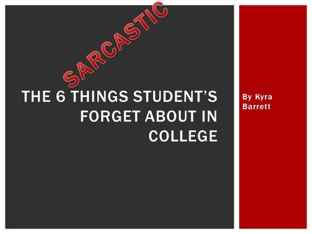 By Kyra Barrett THE 6 THINGS STUDENTS FORGET ABOUT IN COLLEGE.