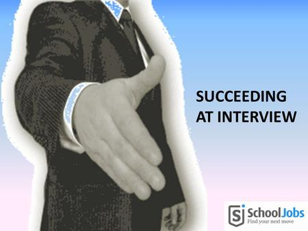 SUCCEEDING AT INTERVIEW. Objective This session aims to: Provide you with advice on preparing effectively for teaching interviews Help you structure your.