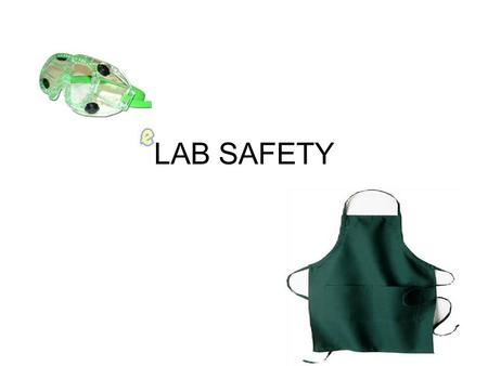 LAB SAFETY. When to wear goggles and aprons? If using chemicals and flames.