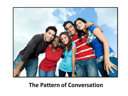The Pattern of Conversation. Questions Answers Comments 1 2.