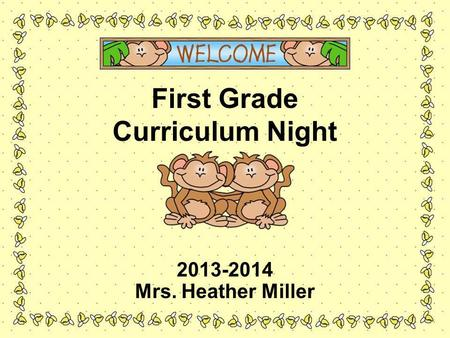 First Grade Curriculum Night 2013-2014 Mrs. Heather Miller.