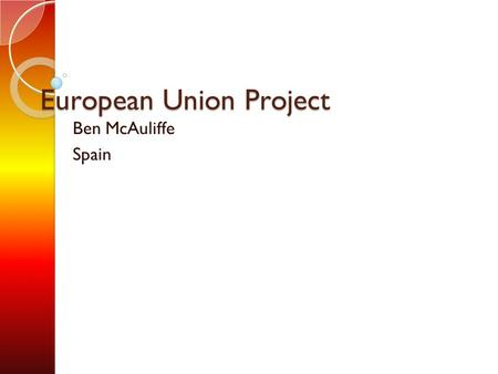 European Union Project Ben McAuliffe Spain. Map of Europe showing Spain.