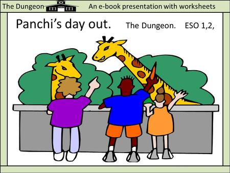 The Dungeon An e-book presentation with worksheets Panchis day out. The Dungeon. ESO 1,2,