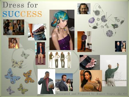 7 Dress for SUCCESS. 7 Start with the woman in the mirror: When you wear the best, you can be your best, dressed for success! Silk makes the statement.