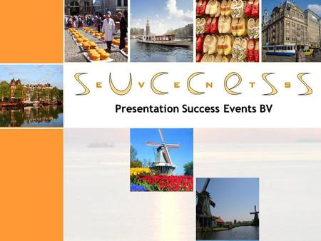 Presentation Success Events BV. Index presentation Company profile Company profile Examples possibilities in the Netherlands & Amsterdam Examples possibilities.