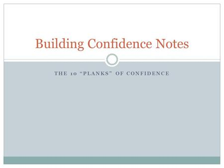 THE 10 PLANKS OF CONFIDENCE Building Confidence Notes.