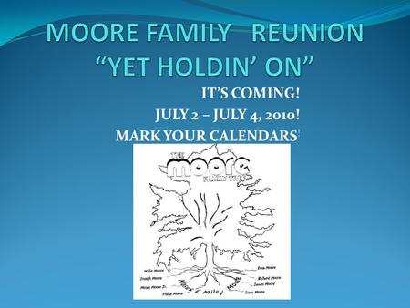 ITS COMING! JULY 2 – JULY 4, 2010! MARK YOUR CALENDARS !