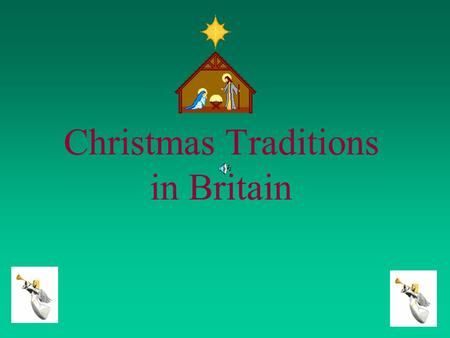 Christmas Traditions in Britain. English traditions are quite different from Portuguese ones. For instance, English children don´t put shoes near the.