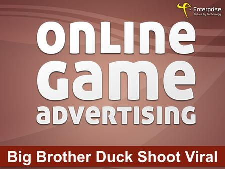 Big Brother Duck Shoot Viral. Company Information With over 12 years experience in the industry, T-Enterprise is the UK's leading flash games and software.