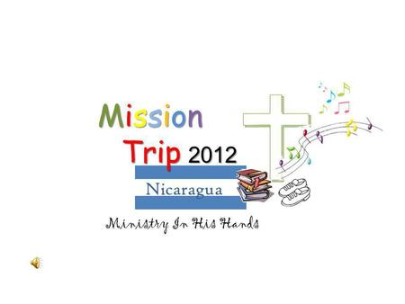 Nicaragua Ministry In His Hands Mission Trip 2012.