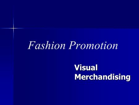 Fashion Promotion Visual Merchandising. Objectives: Explain the importance of visual merchandising Explain the importance of visual merchandising Describe.