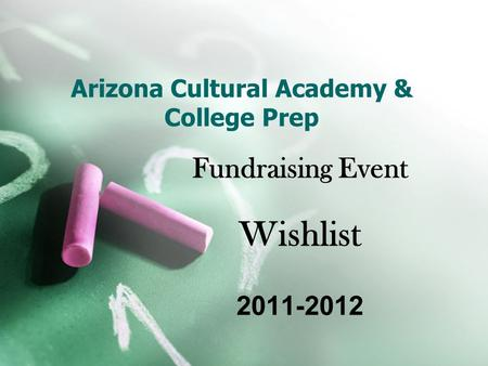 Arizona Cultural Academy & College Prep Fundraising Event Wishlist 2011-2012.