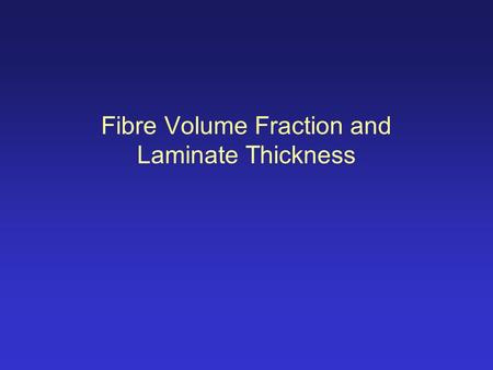 Fibre Volume Fraction and Laminate Thickness. How much fibre…?