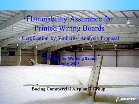 Page 1 Flammability Assurance for Printed Wiring Boards Certification by Similarity Analysis Proposal Boeing Commercial Airplanes Group PWB Material Working.