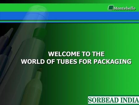 WELCOME TO THE WORLD OF TUBES FOR PACKAGING