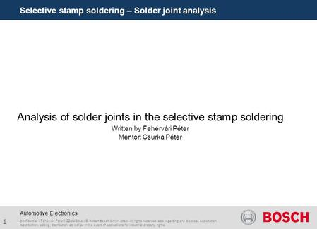 Selective stamp soldering – Solder joint analysis Confidential | Fehérvári Péter | 22/04/2011 | © Robert Bosch GmbH 2010. All rights reserved, also regarding.