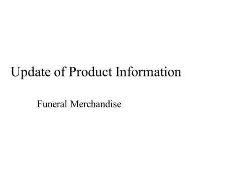 Update of Product Information Funeral Merchandise.