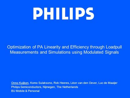 Optimization of PA Linearity and Efficiency through Loadpull Measurements and Simulations using Modulated Signals Onno Kuijken, Komo Sulaksono, Rob Heeres,