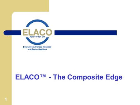 1 ELACO - The Composite Edge. 2 Overview - What is ELACO? ELACO is a new, revolutionary idea for creating high impact strength, elastic laminates and.