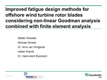 © Fraunhofer Improved fatigue design methods for offshore wind turbine rotor blades considering non-linear Goodman analysis combined with finite element.