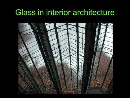 Glass in interior architecture. Until the 1750s glass was only made in small sizes due to the difficulty of manufacturing larger pieces. this spun glass.