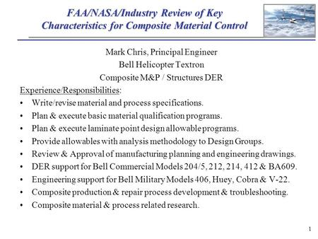 1 FAA/NASA/Industry Review of Key Characteristics for Composite Material Control Mark Chris, Principal Engineer Bell Helicopter Textron Composite M&P /