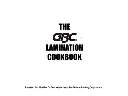 D Provided For The Use Of Beer Wholesalers By General Binding Corporation THE LAMINATION COOKBOOK.