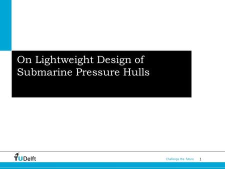 1 Challenge the future Subtitless On Lightweight Design of Submarine Pressure Hulls.
