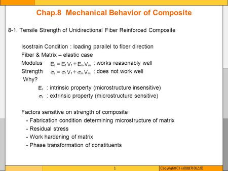 1 Chap.8 Mechanical Behavior of Composite 8-1. Tensile Strength of Unidirectional Fiber Reinforced Composite Isostrain Condition : loading parallel to.