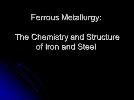 Ferrous Metallurgy: The Chemistry and Structure of Iron and Steel.