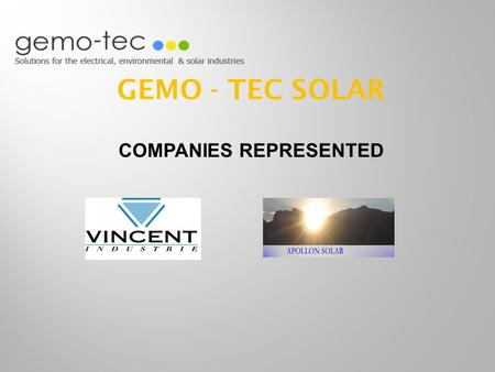 GEMO - TEC SOLAR COMPANIES REPRESENTED. - Founded in 2001 - Research and development of new technologies and marketing strategies for photovoltaic energy.