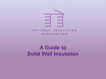 A Guide to Solid Wall Insulation. Agenda Introduction Solutions Internal Solutions External Solutions Summary Questions.