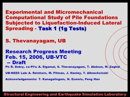 Structural Engineering and Earthquake Simulation Laboratory Task 1 (1g Tests) Experimental and Micromechanical Computational Study of Pile Foundations.