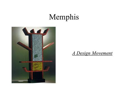 Memphis A Design Movement. Memphis A landmark in design history Heralded as the new International style Aimed to: –Eliminate peaceful conformity i.e.