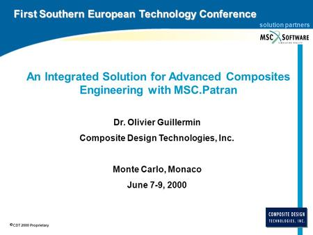 Solution partners CDT 2000 Proprietary Dr. Olivier Guillermin Composite Design Technologies, Inc. Monte Carlo, Monaco June 7-9, 2000 An Integrated Solution.
