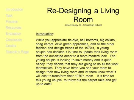 Re-Designing a Living Room Jason Gnegy, St. Johns High School Introduction: While you appreciate tie-dye, bell bottoms, big collars, shag carpet, olive.