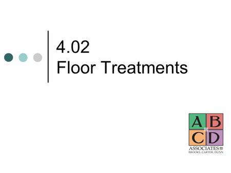 4.02 Floor Treatments. Floors Usually the first background treatment planned in a room Consider purpose of room, amount of traffic, does it fit into color.