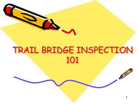 TRAIL BRIDGE INSPECTION 101